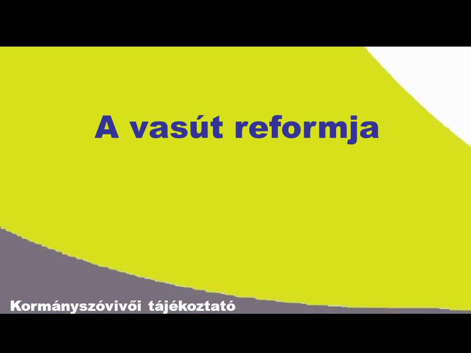Kormányszóvivői tájékoztató 1.VASÚTI TÖRVÉNY –A Kormány augusztusban elfogadta a vasúti stratégiát (Baross-program).