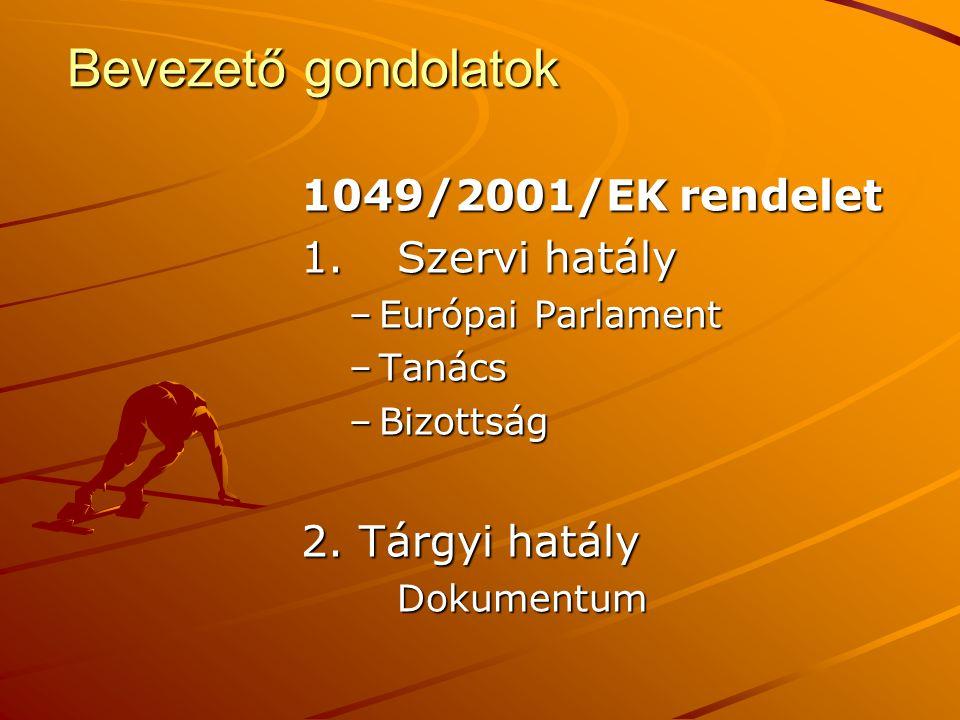 Bevezető gondolatok 1049/2001/EK rendelet 1.Szervi hatály –Európai Parlament –Tanács –Bizottság 2.