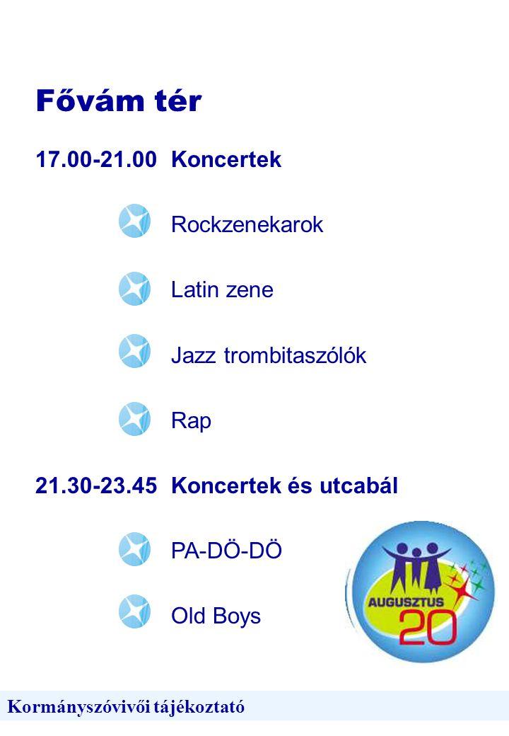 Fővám tér Kormányszóvivői tájékoztató 17.00-21.00Koncertek Rockzenekarok Latin zene Jazz trombitaszólók Rap 21.30-23.45 Koncertek és utcabál PA-DÖ-DÖ Old Boys