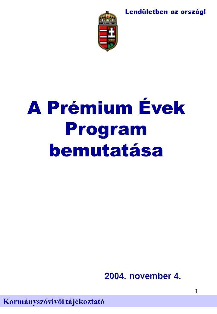 Lendületben az ország. 1 Kormányszóvivői tájékoztató A Prémium Évek Program bemutatása 2004.