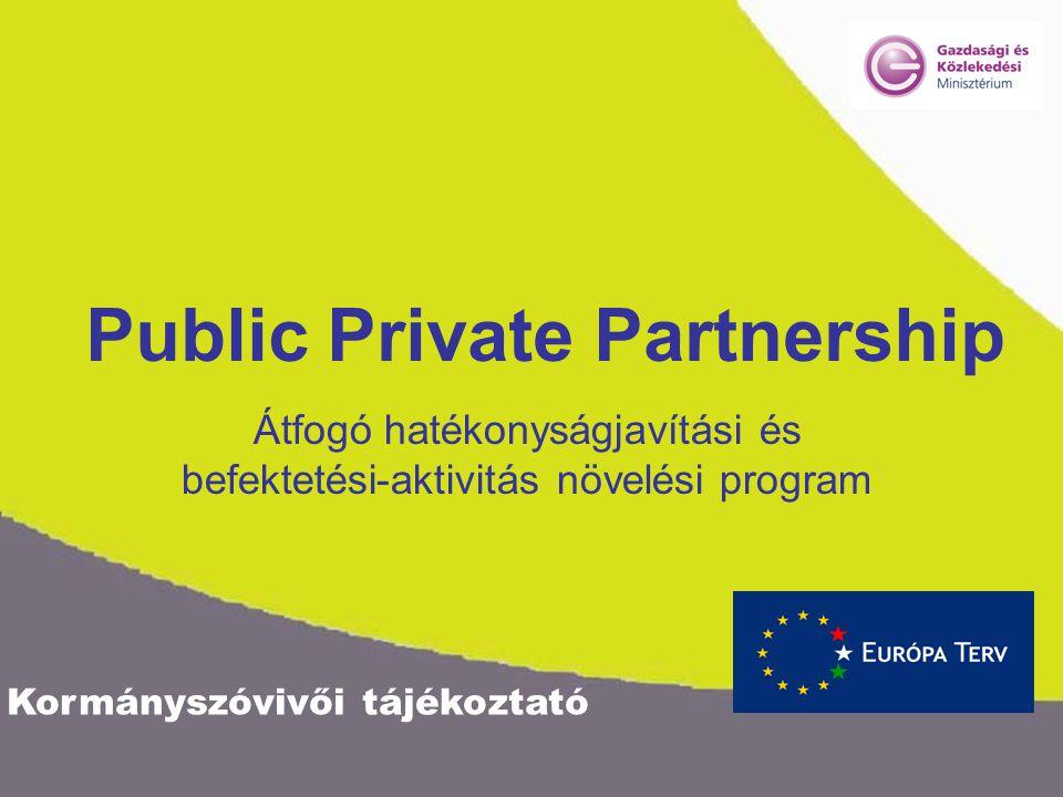 Kormányszóvivői tájékoztató Public Private Partnership Átfogó hatékonyságjavítási és befektetési-aktivitás növelési program