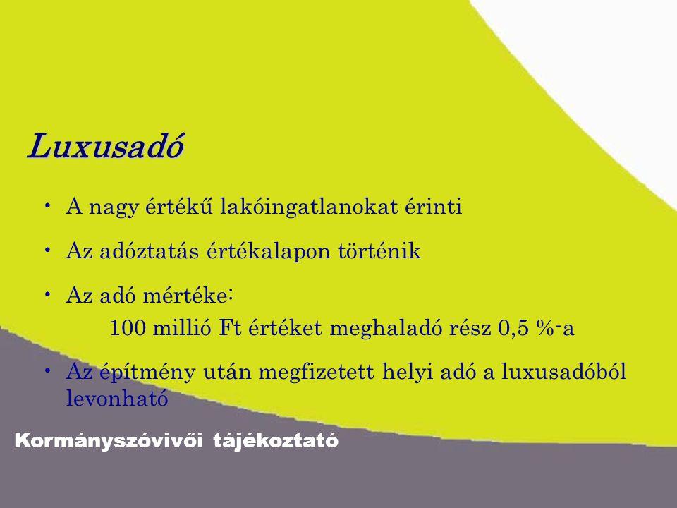 Kormányszóvivői tájékoztató Luxusadó A nagy értékű lakóingatlanokat érinti Az adóztatás értékalapon történik Az adó mértéke: 100 millió Ft értéket meg