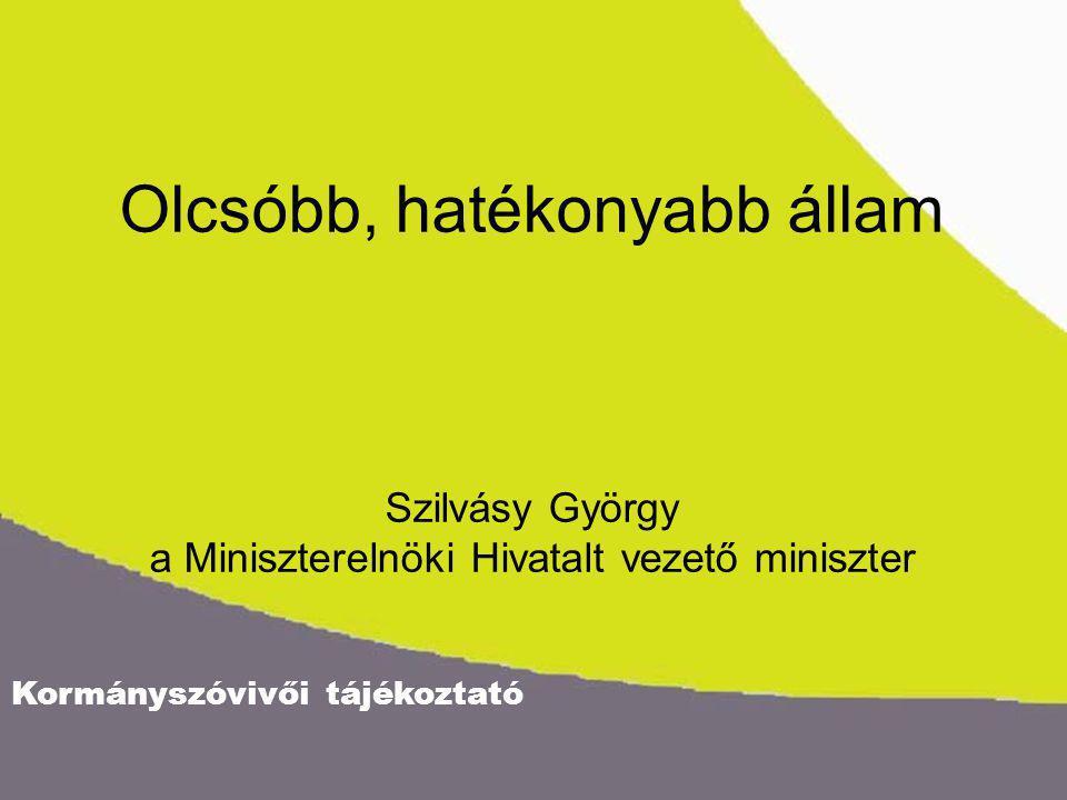 Kormányszóvivői tájékoztató Olcsóbb, hatékonyabb állam Szilvásy György a Miniszterelnöki Hivatalt vezető miniszter