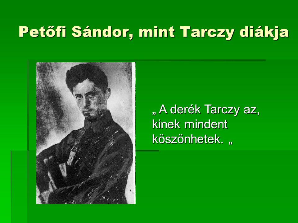 """Petőfi Sándor, mint Tarczy diákja """" A derék Tarczy az, kinek mindent köszönhetek. """""""