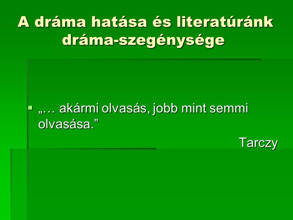 """A dráma hatása és literatúránk dráma-szegénysége  """"… akármi olvasás, jobb mint semmi olvasása."""" Tarczy"""