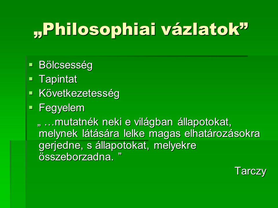 """""""Philosophiai vázlatok"""" """"Philosophiai vázlatok""""  Bölcsesség  Tapintat  Következetesség  Fegyelem """" …mutatnék neki e világban állapotokat, melynek"""