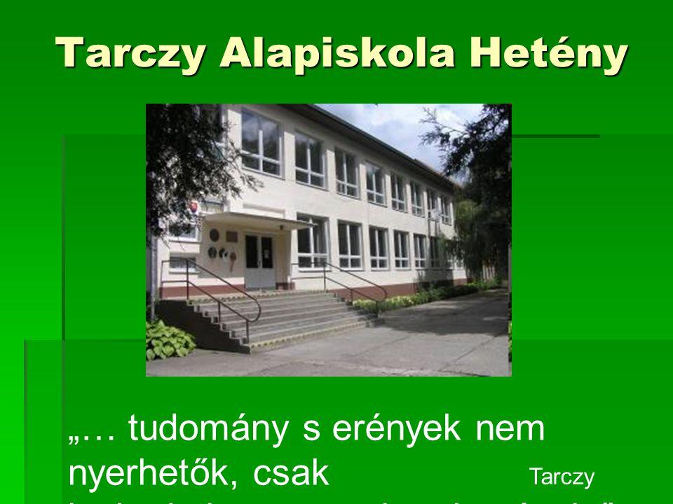 """Tarczy Alapiskola Hetény Tarczy Alapiskola Hetény """"… tudomány s erények nem nyerhetők, csak lankadatlan szorgalom hevével. """" Tarczy"""