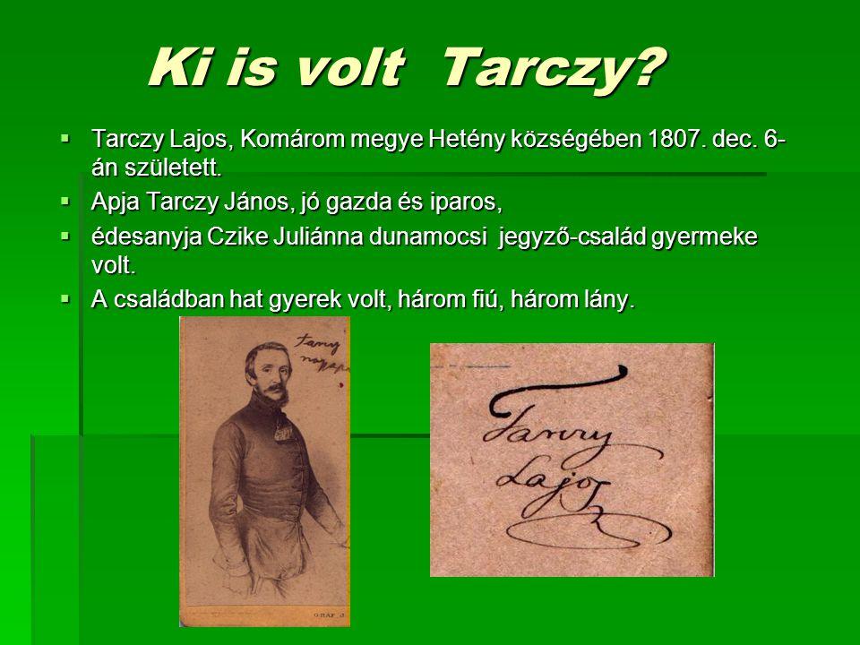 Ki is volt Tarczy? Ki is volt Tarczy?  Tarczy Lajos, Komárom megye Hetény községében 1807. dec. 6- án született.  Apja Tarczy János, jó gazda és ipa