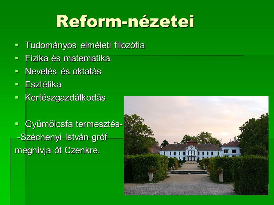 Reform-nézetei Reform-nézetei  Tudományos elméleti filozófia  Fizika és matematika  Nevelés és oktatás  Esztétika  Kertészgazdálkodás  Gyümölcsf