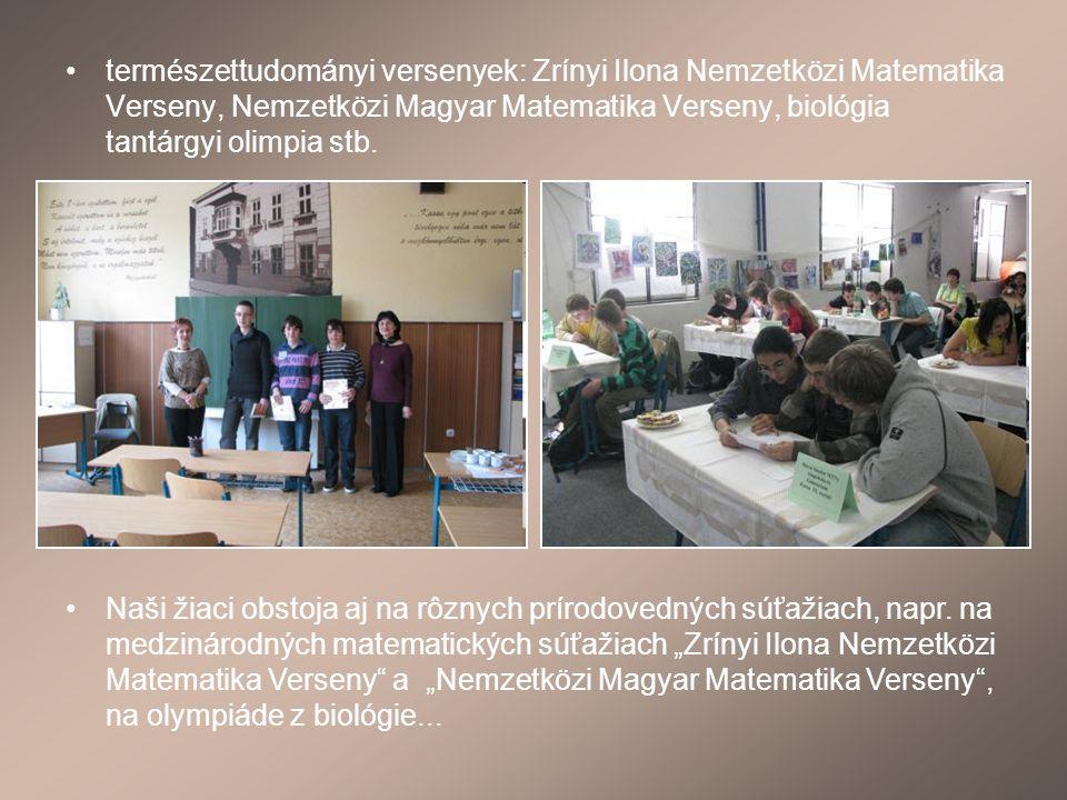 természettudományi versenyek: Zrínyi Ilona Nemzetközi Matematika Verseny, Nemzetközi Magyar Matematika Verseny, biológia tantárgyi olimpia stb.
