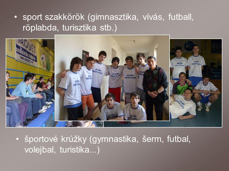sport szakkörök (gimnasztika, vívás, futball, röplabda, turisztika stb.) športové krúžky (gymnastika, šerm, futbal, volejbal, turistika...)