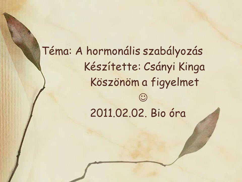 Téma: A hormonális szabályozás Készítette: Csányi Kinga Köszönöm a figyelmet 2011.02.02. Bio óra