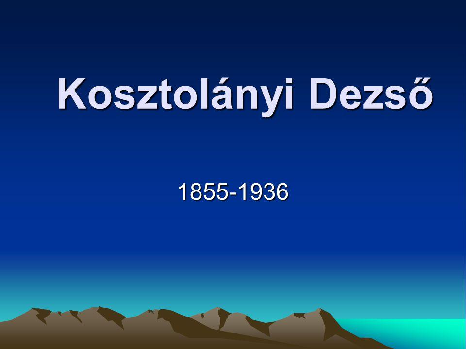 Kosztolányi Dezső Kosztolányi Dezső 1855-1936