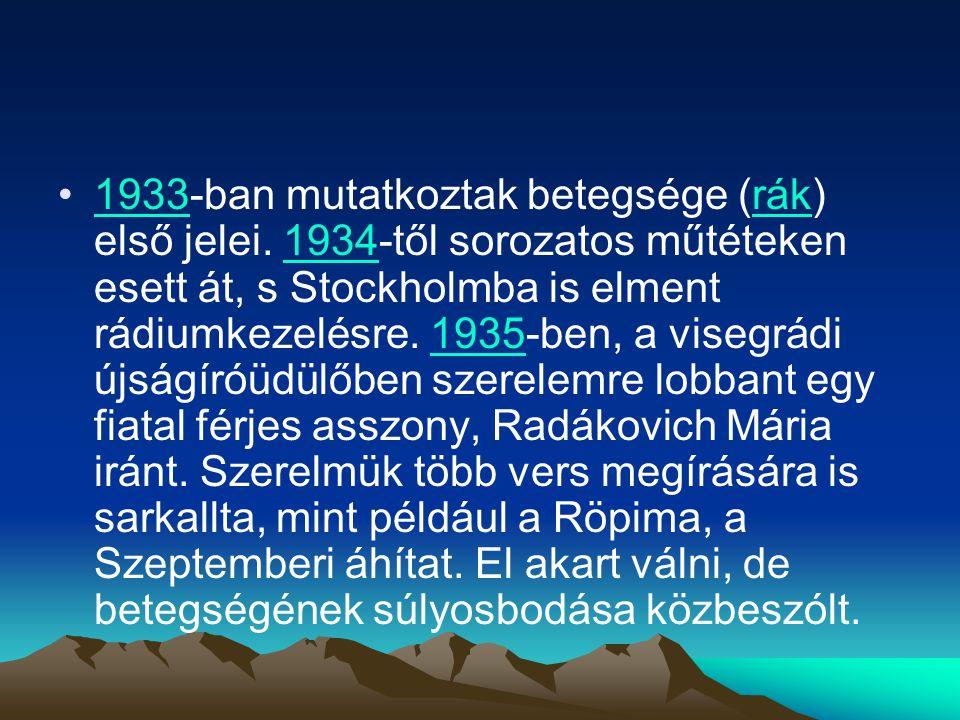 1933-ban mutatkoztak betegsége (rák) első jelei. 1934-től sorozatos műtéteken esett át, s Stockholmba is elment rádiumkezelésre. 1935-ben, a visegrádi