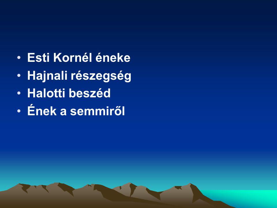 Esti Kornél éneke Hajnali részegség Halotti beszéd Ének a semmiről