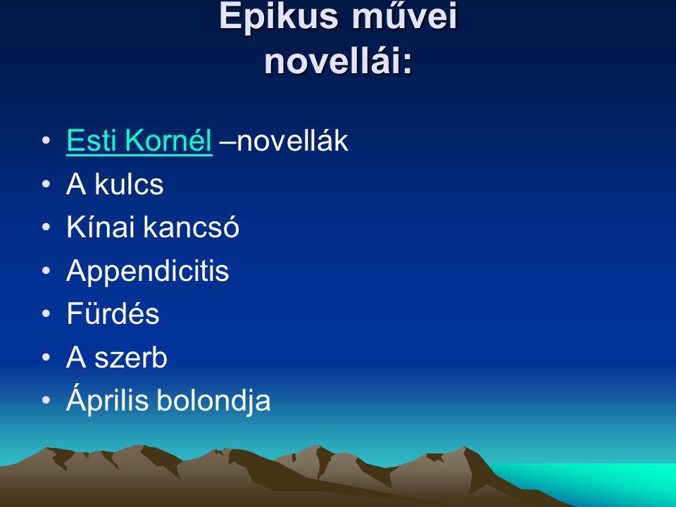 Epikus művei novellái: Esti Kornél –novellákEsti Kornél A kulcs Kínai kancsó Appendicitis Fürdés A szerb Április bolondja