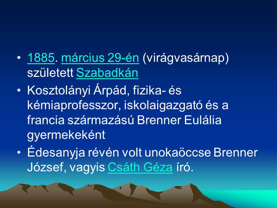 1885. március 29-én (virágvasárnap) született Szabadkán1885március 29-énSzabadkán Kosztolányi Árpád, fizika- és kémiaprofesszor, iskolaigazgató és a f