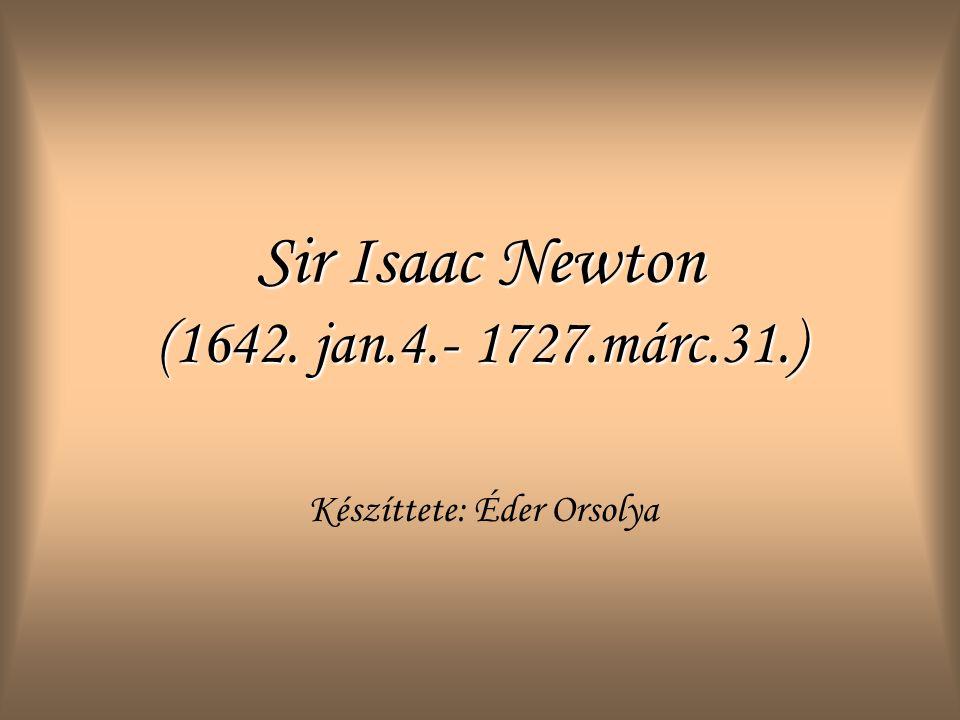 Sir Isaac Newton (1642. jan.4.- 1727.márc.31.) Készíttete: Éder Orsolya