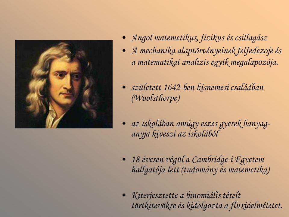 Angol matemetikus, fizikus és csillagász A mechanika alaptörvényeinek felfedezoje és a matematikai analízis egyik megalapozója. született 1642-ben kis