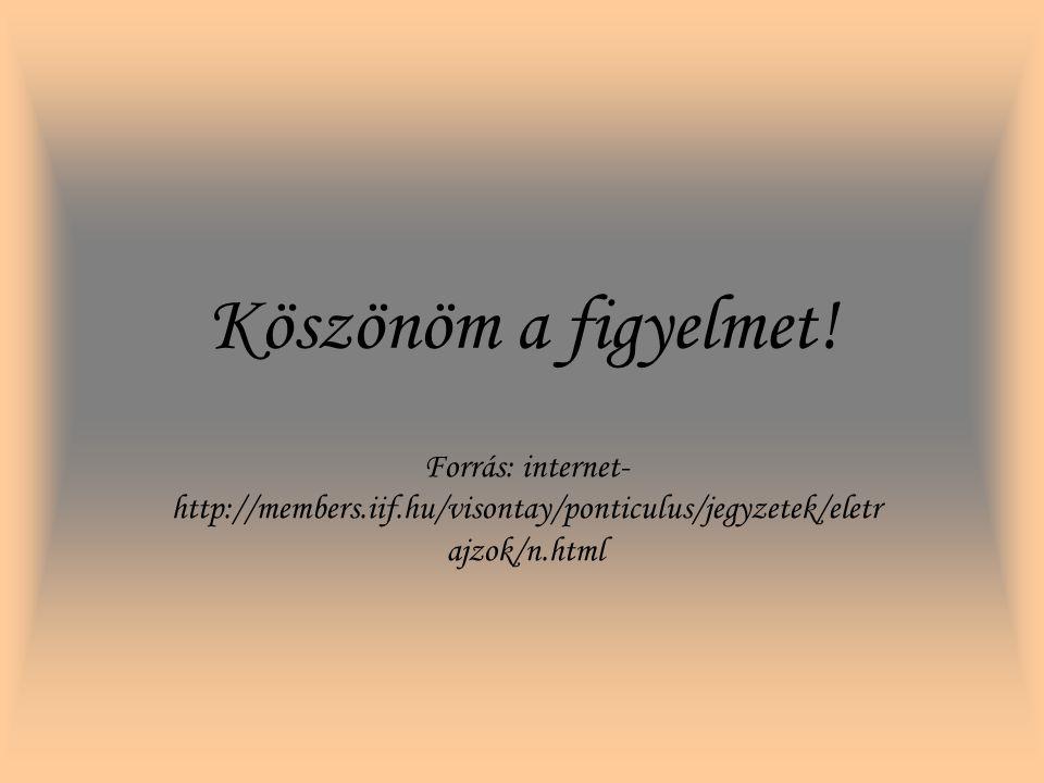 Köszönöm a figyelmet! Forrás: internet- http://members.iif.hu/visontay/ponticulus/jegyzetek/eletr ajzok/n.html