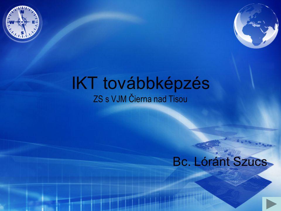 IKT továbbképzés ZS s VJM Čierna nad Tisou Bc. Lóránt Szucs