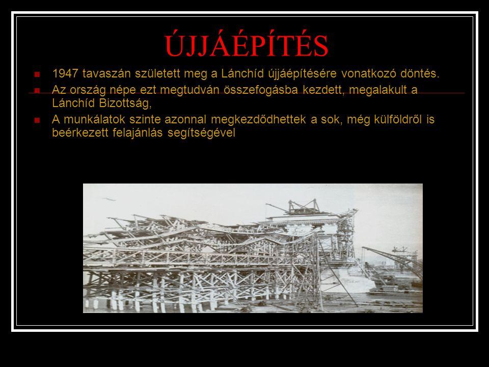 ÚJJÁÉPÍTÉS 1947 tavaszán született meg a Lánchíd újjáépítésére vonatkozó döntés. Az ország népe ezt megtudván összefogásba kezdett, megalakult a Lánch