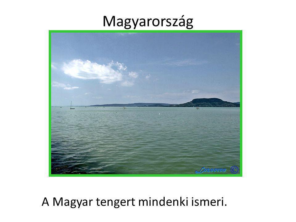 Magyarország A Magyar tengert mindenki ismeri.