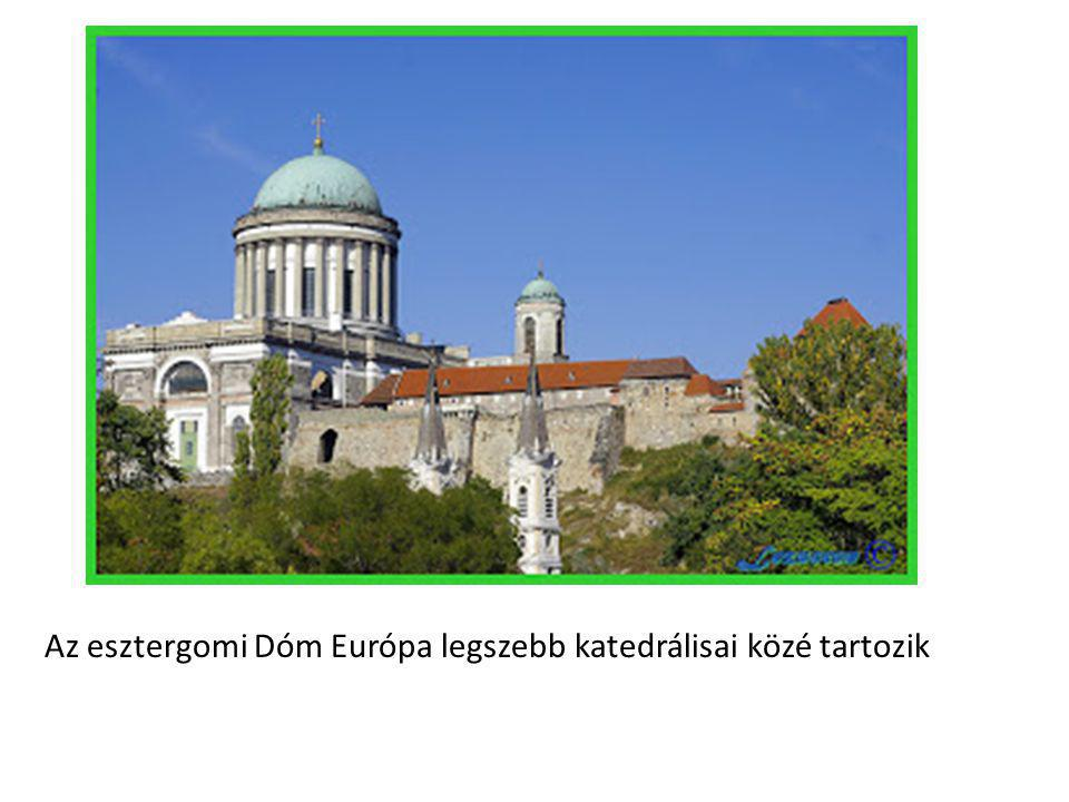 Az esztergomi Dóm Európa legszebb katedrálisai közé tartozik