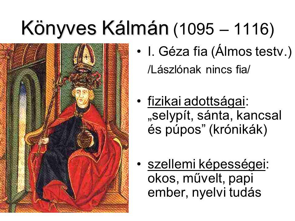 """Könyves Kálmán Könyves Kálmán (1095 – 1116) I. Géza fia (Álmos testv.) /Lászlónak nincs fia/ fizikai adottságai: """"selypít, sánta, kancsal és púpos"""" (k"""