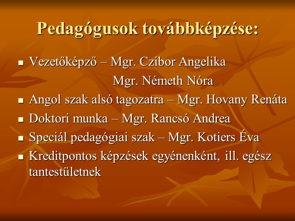Pedagógusok továbbképzése: Vezetőképző – Mgr. Czibor Angelika Vezetőképző – Mgr. Czibor Angelika Mgr. Németh Nóra Mgr. Németh Nóra Angol szak alsó tag
