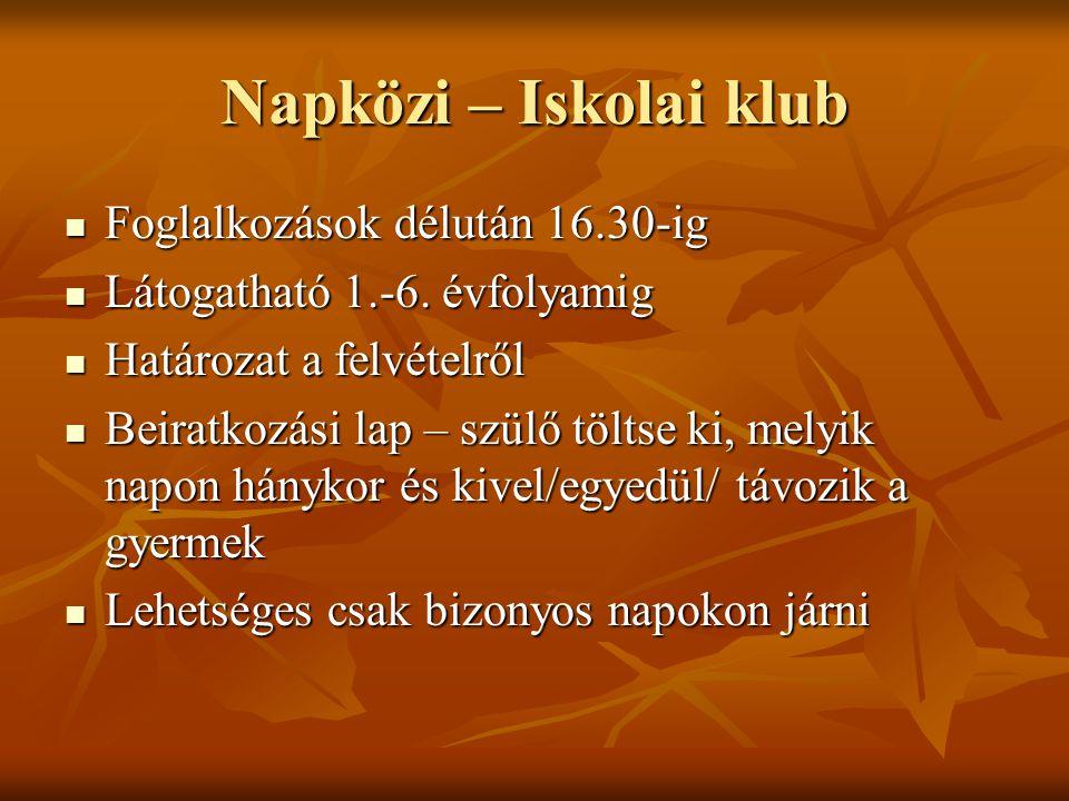 Napközi – Iskolai klub Foglalkozások délután 16.30-ig Foglalkozások délután 16.30-ig Látogatható 1.-6.