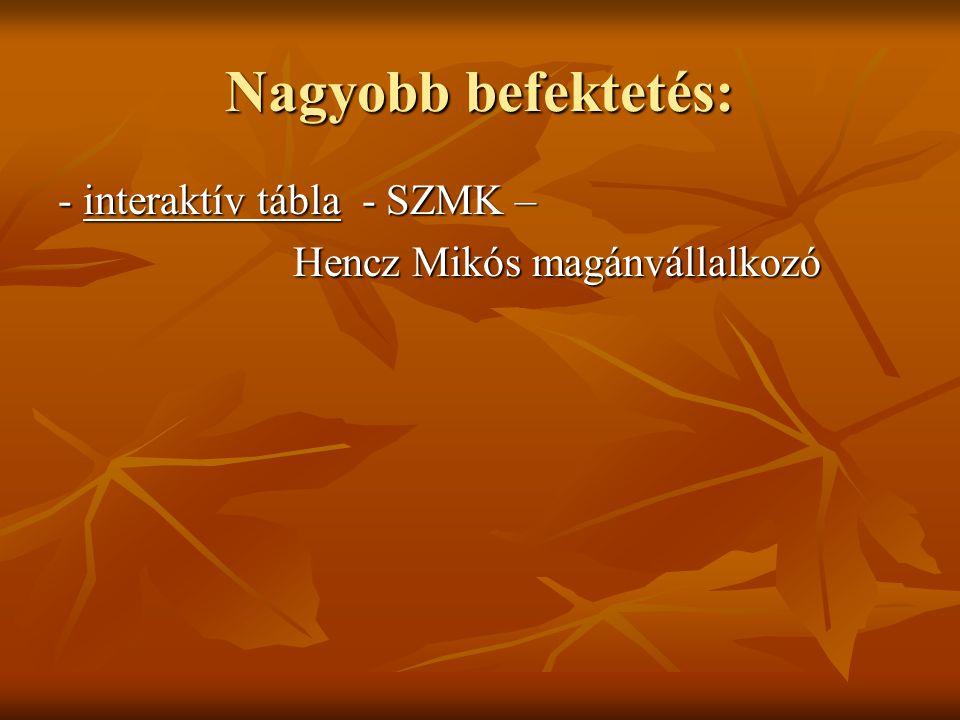 Nagyobb befektetés: - interaktív tábla - SZMK – Hencz Mikós magánvállalkozó Hencz Mikós magánvállalkozó