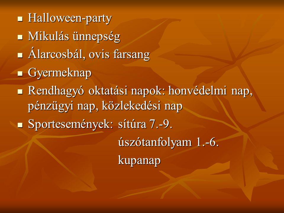 Halloween-party Halloween-party Mikulás ünnepség Mikulás ünnepség Álarcosbál, ovis farsang Álarcosbál, ovis farsang Gyermeknap Gyermeknap Rendhagyó oktatási napok: honvédelmi nap, pénzügyi nap, közlekedési nap Rendhagyó oktatási napok: honvédelmi nap, pénzügyi nap, közlekedési nap Sportesemények: sítúra 7.-9.