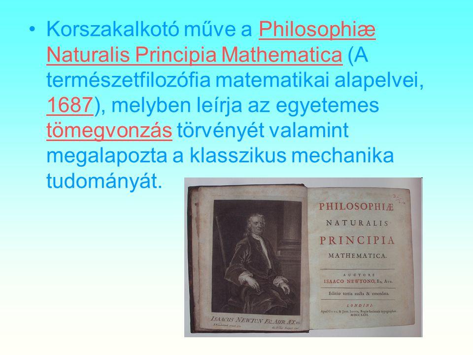 Korszakalkotó műve a Philosophiæ Naturalis Principia Mathematica (A természetfilozófia matematikai alapelvei, 1687), melyben leírja az egyetemes tömeg