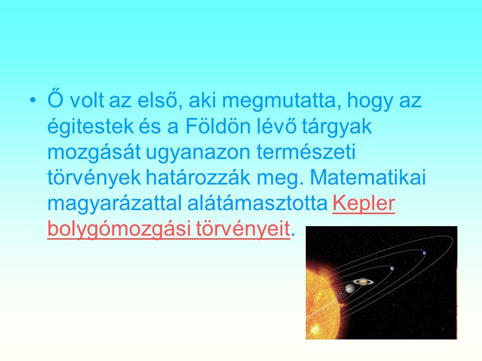 Ő volt az első, aki megmutatta, hogy az égitestek és a Földön lévő tárgyak mozgását ugyanazon természeti törvények határozzák meg. Matematikai magyará
