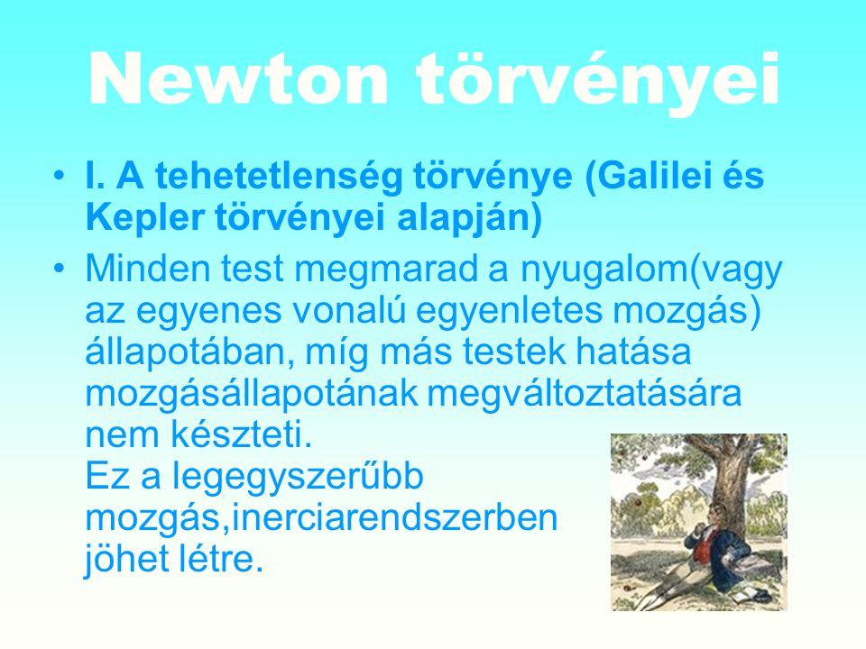 Newton törvényei I. A tehetetlenség törvénye (Galilei és Kepler törvényei alapján) Minden test megmarad a nyugalom(vagy az egyenes vonalú egyenletes m