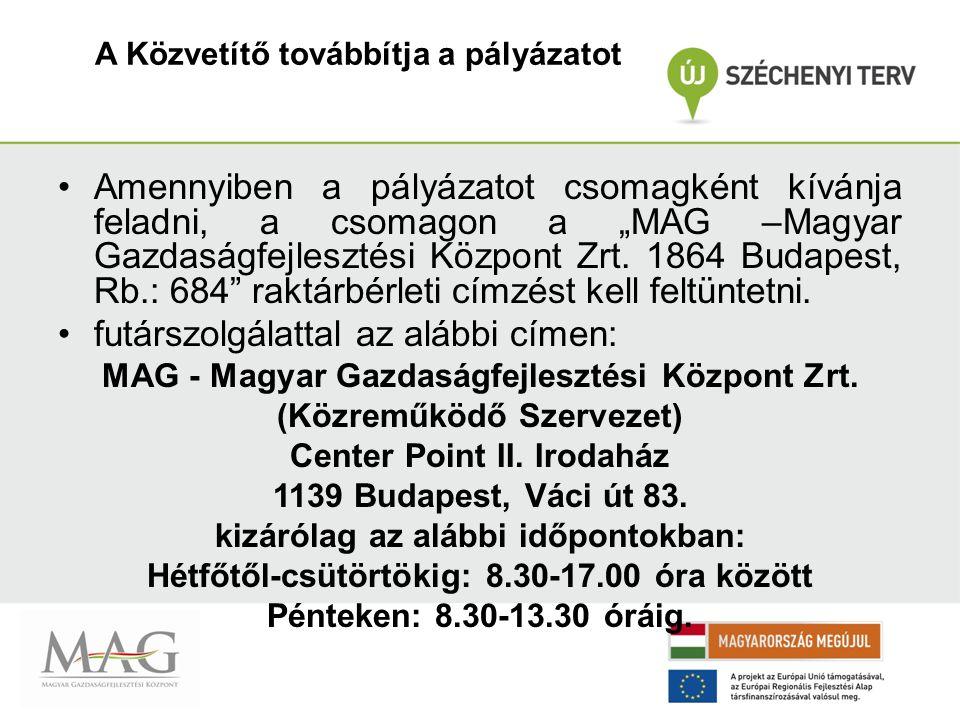 """A Közvetítő továbbítja a pályázatot Amennyiben a pályázatot csomagként kívánja feladni, a csomagon a """"MAG –Magyar Gazdaságfejlesztési Központ Zrt."""