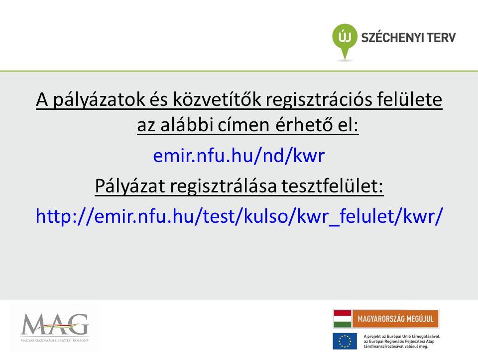 A pályázatok és közvetítők regisztrációs felülete az alábbi címen érhető el: emir.nfu.hu/nd/kwr Pályázat regisztrálása tesztfelület: http://emir.nfu.hu/test/kulso/kwr_felulet/kwr/