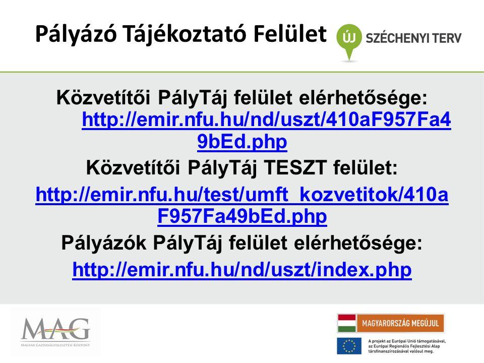 Pályázó Tájékoztató Felület Közvetítői PályTáj felület elérhetősége: http://emir.nfu.hu/nd/uszt/410aF957Fa4 9bEd.php http://emir.nfu.hu/nd/uszt/410aF957Fa4 9bEd.php Közvetítői PályTáj TESZT felület: http://emir.nfu.hu/test/umft_kozvetitok/410a F957Fa49bEd.php Pályázók PályTáj felület elérhetősége: http://emir.nfu.hu/nd/uszt/index.php