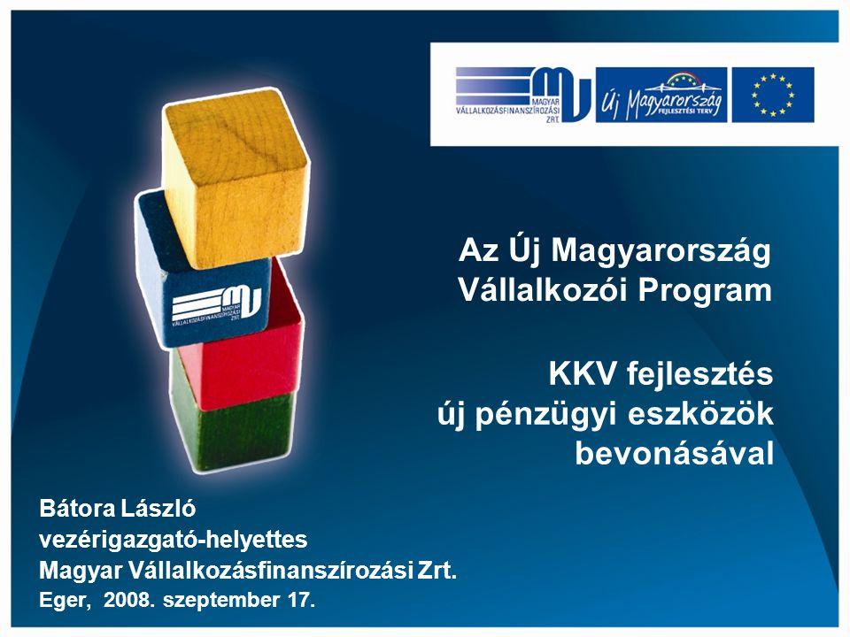 KKV fejlesztés új pénzügyi eszközök bevonásával Bátora László vezérigazgató-helyettes Magyar Vállalkozásfinanszírozási Zrt. Eger, 2008. szeptember 17.