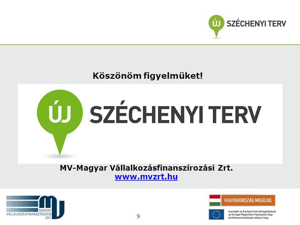Köszönöm figyelmüket! MV-Magyar Vállalkozásfinanszírozási Zrt. www.mvzrt.hu 9