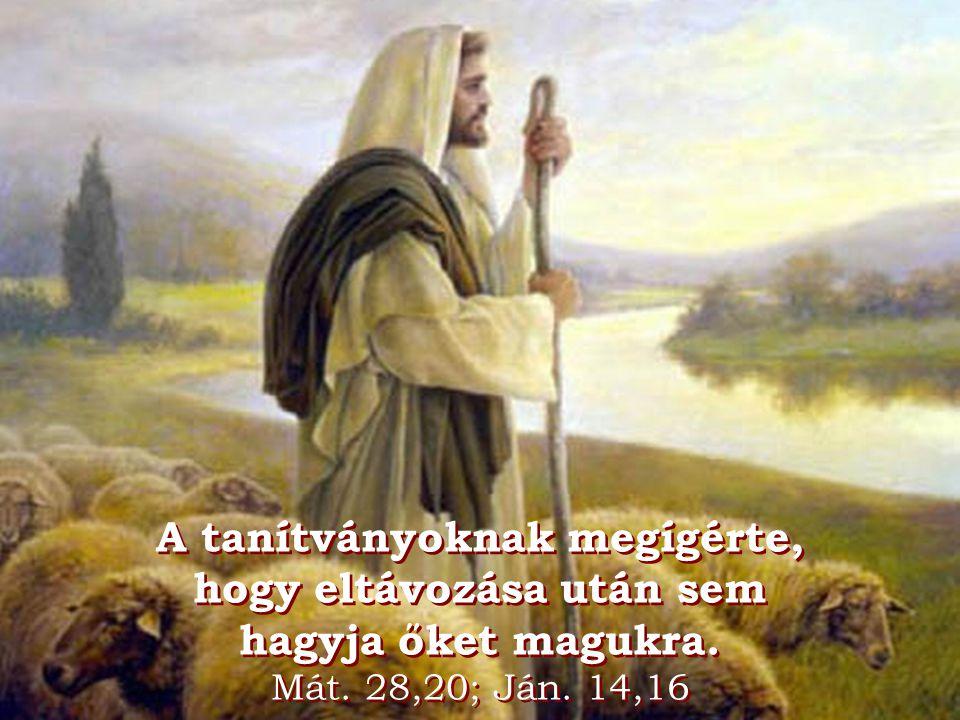 A tanítványoknak megígérte, hogy eltávozása után sem hagyja őket magukra. Mát. 28,20; Ján. 14,16