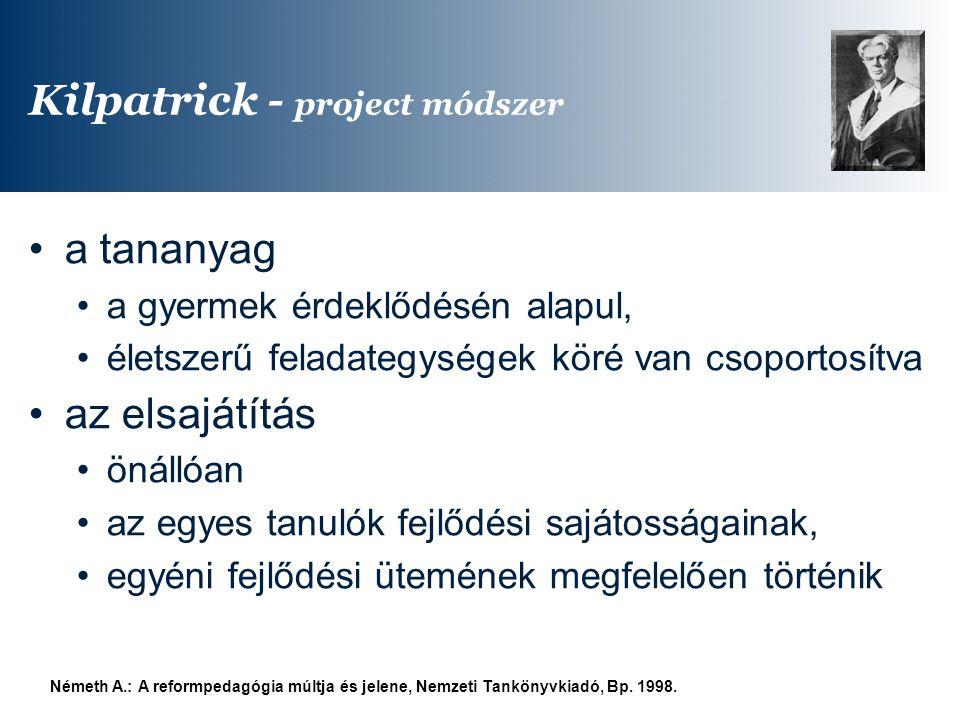 Kilpatrick - project módszer a tananyag a gyermek érdeklődésén alapul, életszerű feladategységek köré van csoportosítva az elsajátítás önállóan az egy