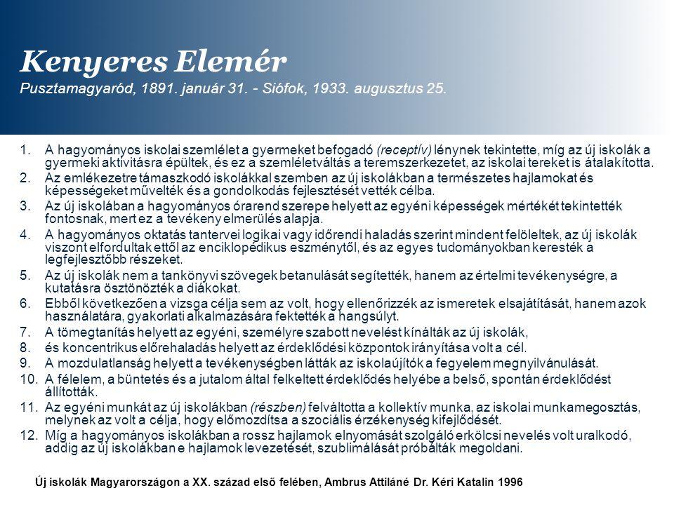 Kenyeres Elemér Pusztamagyaród, 1891. január 31. - Siófok, 1933. augusztus 25. 1.A hagyományos iskolai szemlélet a gyermeket befogadó (receptív) lényn