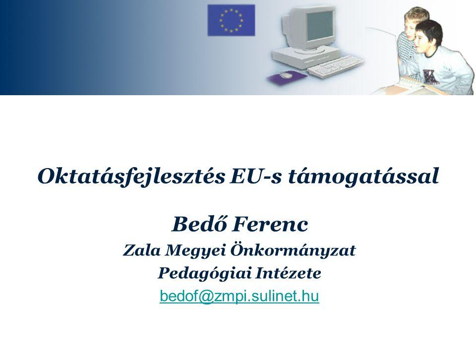 Oktatásfejlesztés EU-s támogatással Bedő Ferenc Zala Megyei Önkormányzat Pedagógiai Intézete bedof@zmpi.sulinet.hu