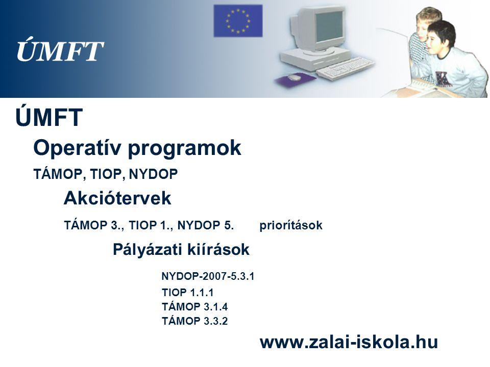 ÚMFT Operatív programok TÁMOP, TIOP, NYDOP Akciótervek TÁMOP 3., TIOP 1., NYDOP 5.