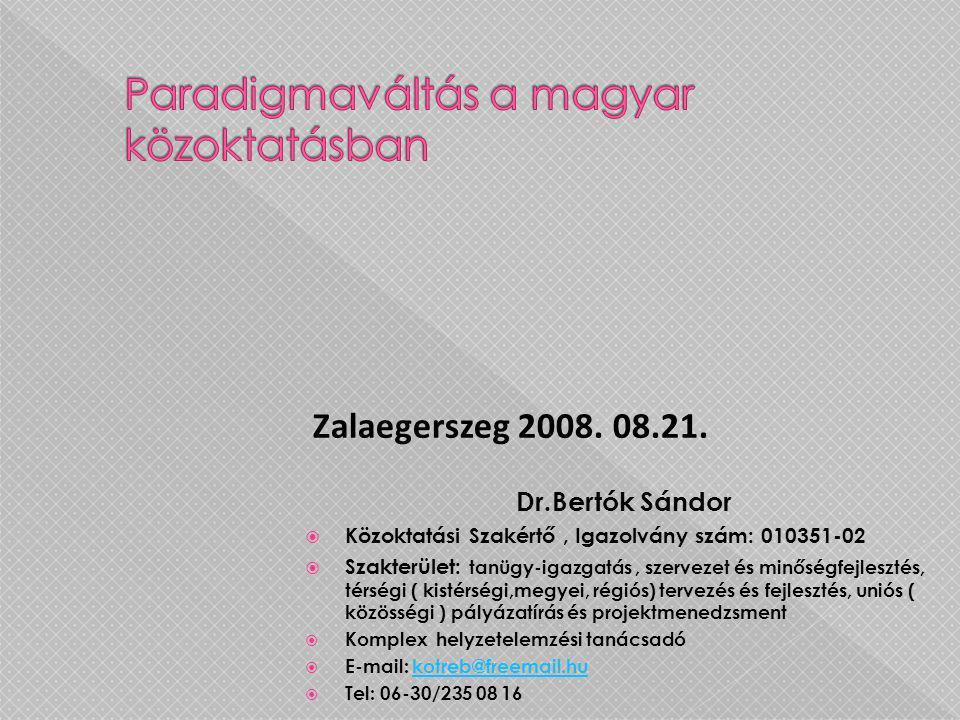Dr.Bertók Sándor  Közoktatási Szakértő, Igazolvány szám: 010351-02  Szakterület: tanügy-igazgatás, szervezet és minőségfejlesztés, térségi ( kistérs