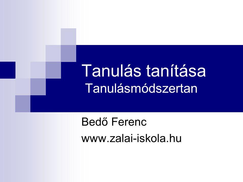 Tanulás tanítása Tanulásmódszertan Bedő Ferenc www.zalai-iskola.hu A tanulás tanítása A tanulás tanítása