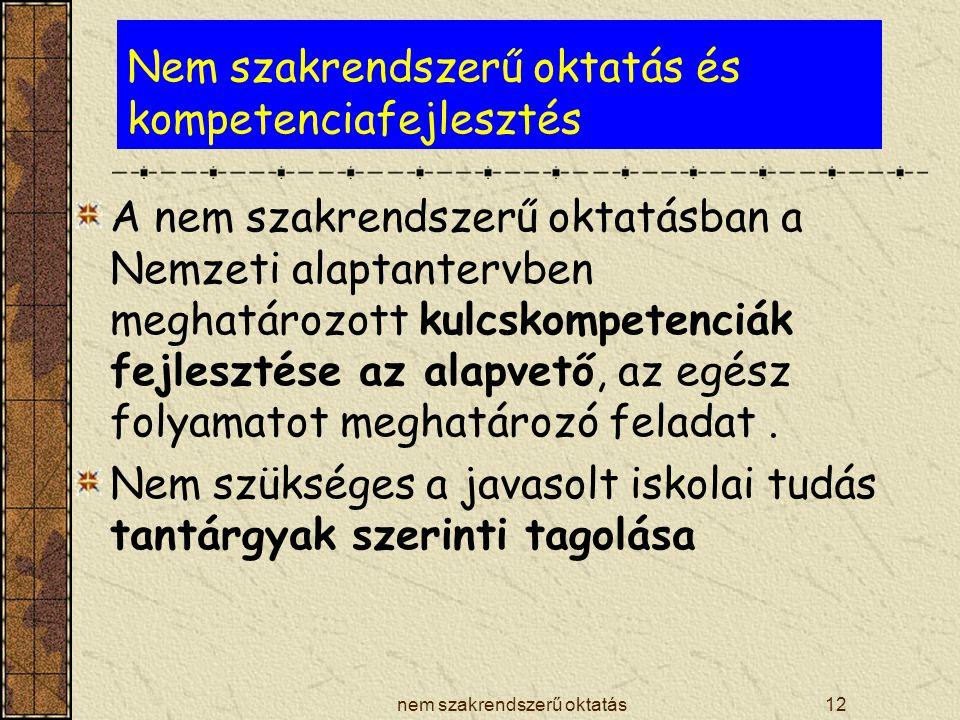 nem szakrendszerű oktatás12 Nem szakrendszerű oktatás és kompetenciafejlesztés A nem szakrendszerű oktatásban a Nemzeti alaptantervben meghatározott k