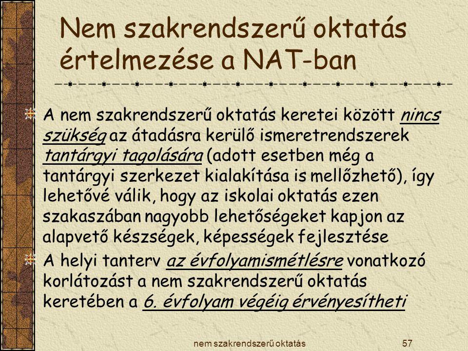 nem szakrendszerű oktatás57 Nem szakrendszerű oktatás értelmezése a NAT-ban A nem szakrendszerű oktatás keretei között nincs szükség az átadásra kerül
